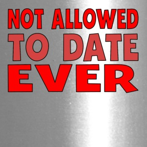 Not Allowed To Date Ever - Travel Mug