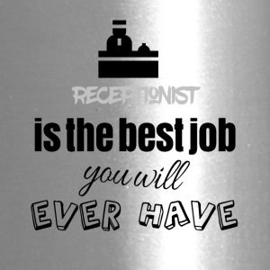 Receptionist is the best job you will ever have - Travel Mug