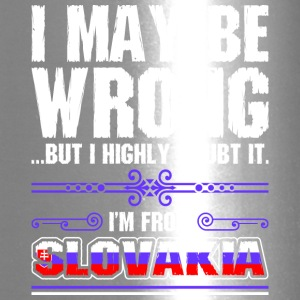 I May Be Wrong Im From Slovakia - Travel Mug