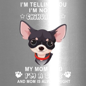 I'm telling you I'm not a chihuahua - Travel Mug