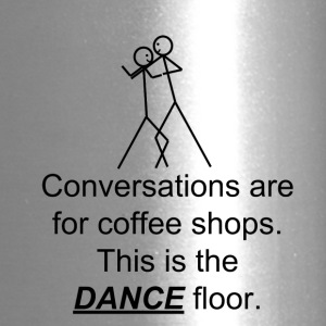 The dance floor is for dancing. - Travel Mug