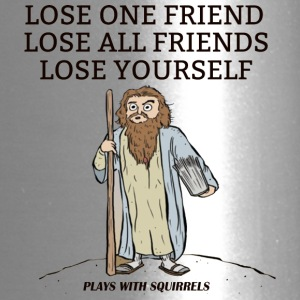 LOSE ONE FRIEND LOSE ALL FRIENDS LOSE YOURSELF - Travel Mug
