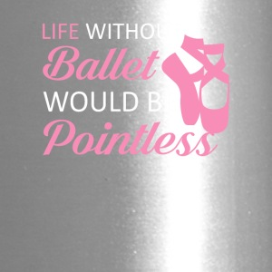 Life Without Ballet Would Be Pointless - Travel Mug