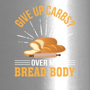 Give Up Carb Over Bread Body Bread Lover - Travel Mug