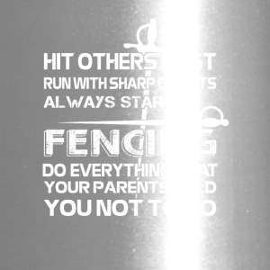 Fencing Do Everything Parents Told You Not Do - Travel Mug