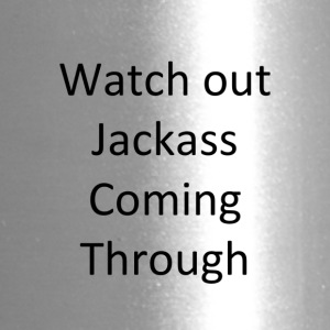 watch out jackass coming through - Travel Mug