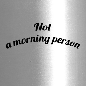 NOT A MORNING PERSON - Travel Mug