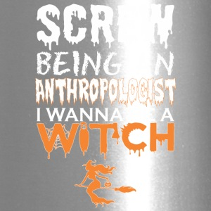 Screw Being Anthropologist Wanna Witch Halloween - Travel Mug
