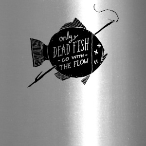 Only Dead Fish Go With The Flow - Travel Mug