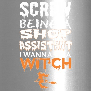 Screw Being Shop Assistant Wanna Witch Halloween - Travel Mug