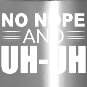 No Nope and Uh-Uh - Travel Mug