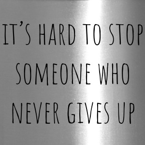 It's hard to stop someone who never gives up shirt - Travel Mug