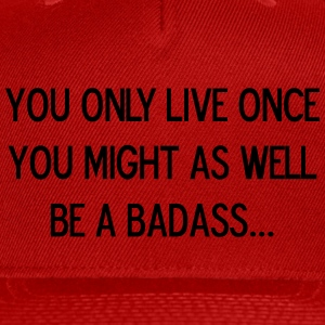 YOU ONLY LIVE ONCE, BE A BADASS - Snap-back Baseball Cap