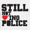 Still Not Loving Police - Men's Premium T-Shirt