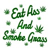 Eat Ass And Smoke Grass - Men's Premium T-Shirt