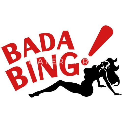 Bada Bing bada bingjocesito82 | spreadshirt
