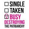 SINGLE TAKEN BUSY DESTROYING THE PATRIARCHY - Men's Premium T-Shirt