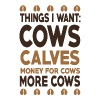 Things I want cows calves money for cows more cows - Men's Premium T-Shirt