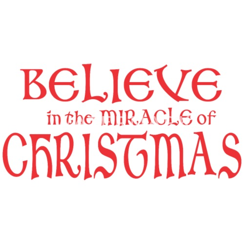 believe in the miracle of christmas by xmasdesigns spreadshirt