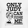 Only Judy can Judge me funny saying shirt - Men's Premium T-Shirt