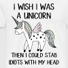 I wish I was a unicorn then I could stab idiots wi - Men's Premium T-Shirt