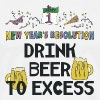 New Year's Resolution Drink Beer To Excess - Men's Premium T-Shirt