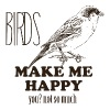 BIRD - BIRDS MAKE ME HAPPY YOU NOT SO MUCH - Men's Premium T-Shirt