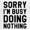 SORRY I'M BUSY DOING NOTHING - Men's Premium T-Shirt