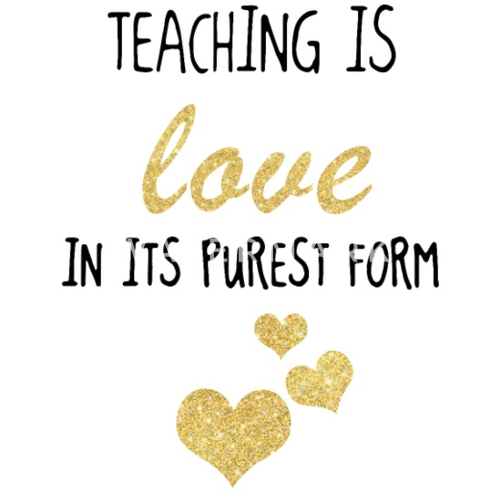 Image result for TEACHING IS LOVE IN ITS PUREST FORM