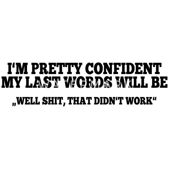 Last Words Brain Teasers Funny Quotes Satire Men S Premium T