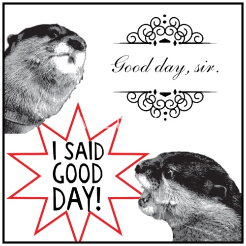 Good Day Sir Otter Meme Mens Premium T Shirt Spreadshirt