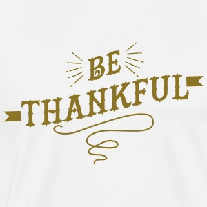 Be Thankful - Men's Premium T-Shirt