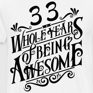 33 Whole Years of Being Awesome - Men's Premium T-Shirt