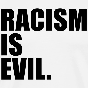 Racism is Evil. - Men's Premium T-Shirt