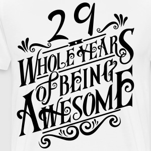 29 Whole Years of Being Awesome - Men's Premium T-Shirt