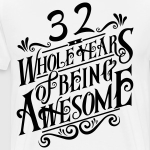 32 Whole Years of Being Awesome - Men's Premium T-Shirt
