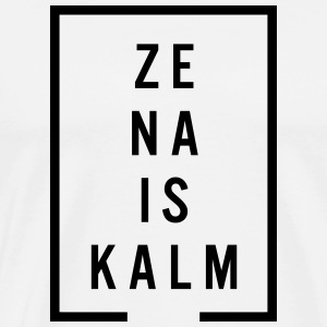 Ze na is kalm - Men's Premium T-Shirt