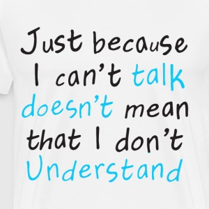 just because i can t talk doesn t mean that i don - Men's Premium T-Shirt