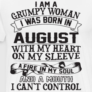 i am a grumpy woman i was born in august with my h - Men's Premium T-Shirt