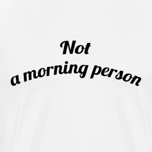 NOT A MORNING PERSON - Men's Premium T-Shirt