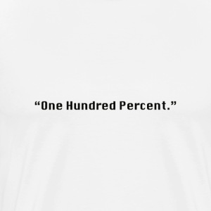 One Hundred Percent. - Men's Premium T-Shirt