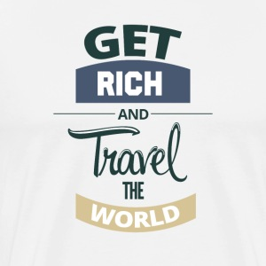 GET RICH AND TRAVEL THE WORLD - Men's Premium T-Shirt