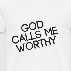 God Calls Me Worthy T-Shirt - Men's Premium T-Shirt