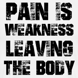 Pain is weakness leaving the body - Men's Premium T-Shirt