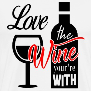 LOVE THE WINE YOUR WITH - Men's Premium T-Shirt