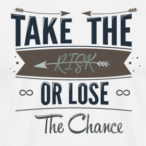Take The Risks Or Lose The Chance - Men's Premium T-Shirt
