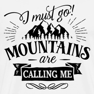 I must go mountains are calling me - hiking nature - Men's Premium T-Shirt