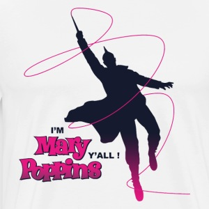 I'm Marry Poppins Yall - Men's Premium T-Shirt