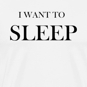 I want to sleep - Men's Premium T-Shirt