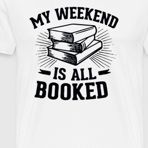 My Weekend Is All Booked Shirt - Men's Premium T-Shirt
